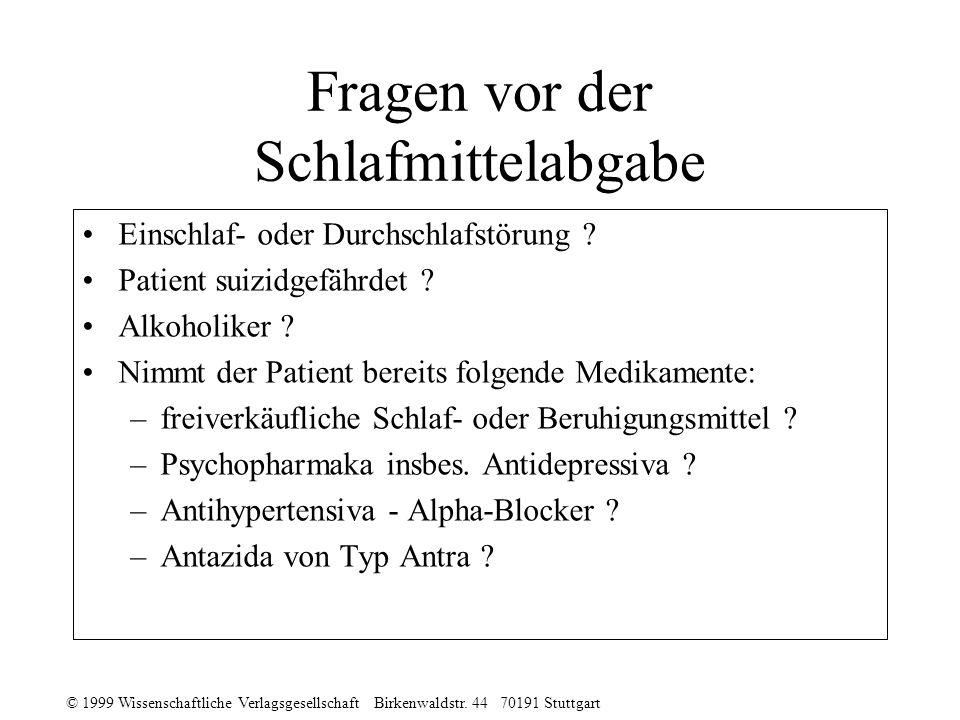 © 1999 Wissenschaftliche Verlagsgesellschaft Birkenwaldstr. 44 70191 Stuttgart Fragen vor der Schlafmittelabgabe Einschlaf- oder Durchschlafstörung ?