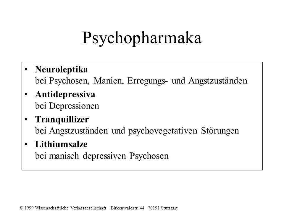 © 1999 Wissenschaftliche Verlagsgesellschaft Birkenwaldstr. 44 70191 Stuttgart Psychopharmaka Neuroleptika bei Psychosen, Manien, Erregungs- und Angst