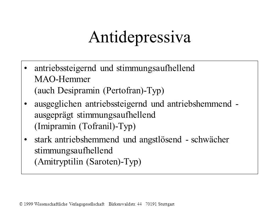 © 1999 Wissenschaftliche Verlagsgesellschaft Birkenwaldstr. 44 70191 Stuttgart Antidepressiva antriebssteigernd und stimmungsaufhellend MAO-Hemmer (au