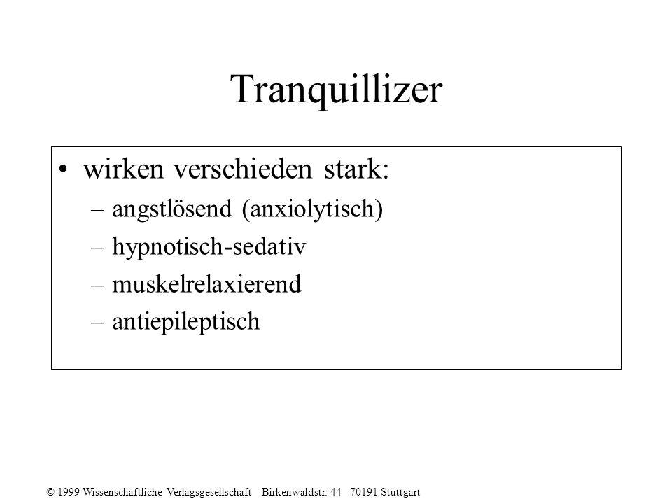 © 1999 Wissenschaftliche Verlagsgesellschaft Birkenwaldstr. 44 70191 Stuttgart Tranquillizer wirken verschieden stark: –angstlösend (anxiolytisch) –hy