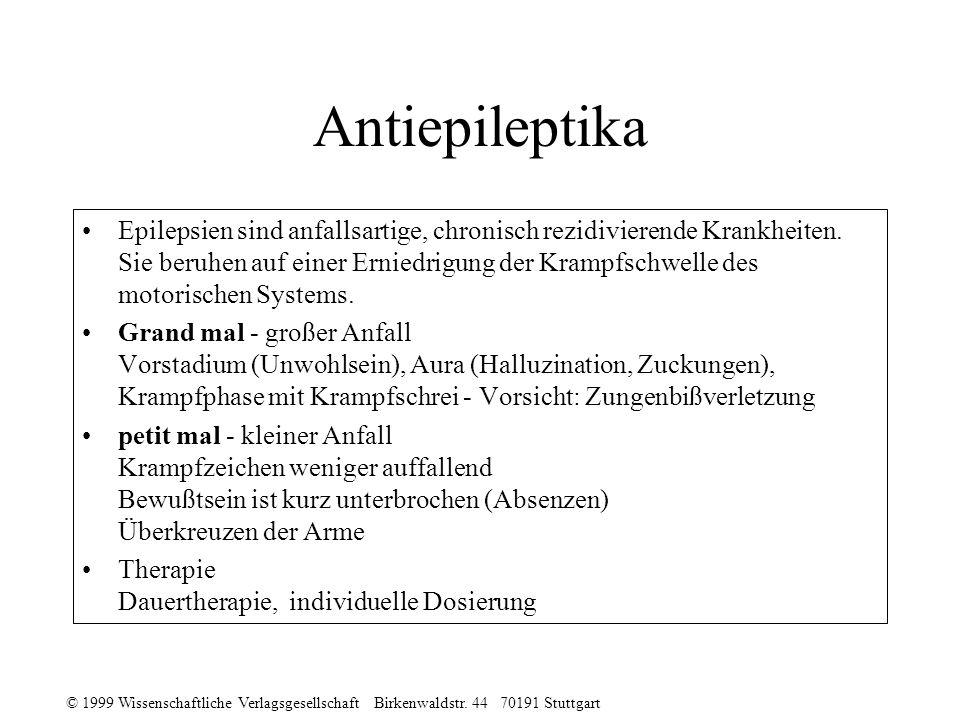 © 1999 Wissenschaftliche Verlagsgesellschaft Birkenwaldstr. 44 70191 Stuttgart Antiepileptika Epilepsien sind anfallsartige, chronisch rezidivierende