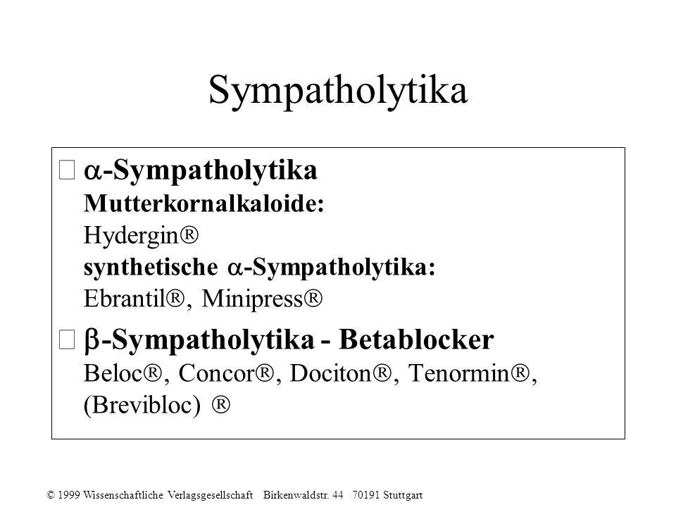 © 1999 Wissenschaftliche Verlagsgesellschaft Birkenwaldstr. 44 70191 Stuttgart Sympatholytika -Sympatholytika Mutterkornalkaloide: Hydergin synthetisc