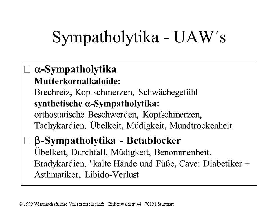 © 1999 Wissenschaftliche Verlagsgesellschaft Birkenwaldstr. 44 70191 Stuttgart Sympatholytika - UAW´s -Sympatholytika Mutterkornalkaloide: Brechreiz,