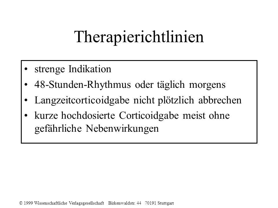 © 1999 Wissenschaftliche Verlagsgesellschaft Birkenwaldstr. 44 70191 Stuttgart Therapierichtlinien strenge Indikation 48-Stunden-Rhythmus oder täglich