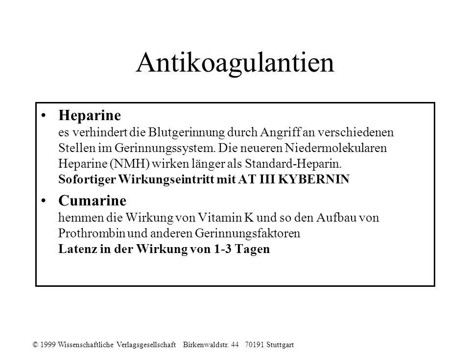 © 1999 Wissenschaftliche Verlagsgesellschaft Birkenwaldstr. 44 70191 Stuttgart Antikoagulantien Heparine es verhindert die Blutgerinnung durch Angriff