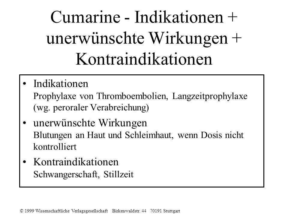 © 1999 Wissenschaftliche Verlagsgesellschaft Birkenwaldstr. 44 70191 Stuttgart Cumarine - Indikationen + unerwünschte Wirkungen + Kontraindikationen I