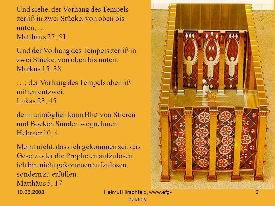 10.08.2008Helmut Hirschfeld, www.efg- buer.de 2 Und siehe, der Vorhang des Tempels zerriß in zwei Stücke, von oben bis unten, … Matthäus 27, 51 Und der Vorhang des Tempels zerriß in zwei Stücke, von oben bis unten.