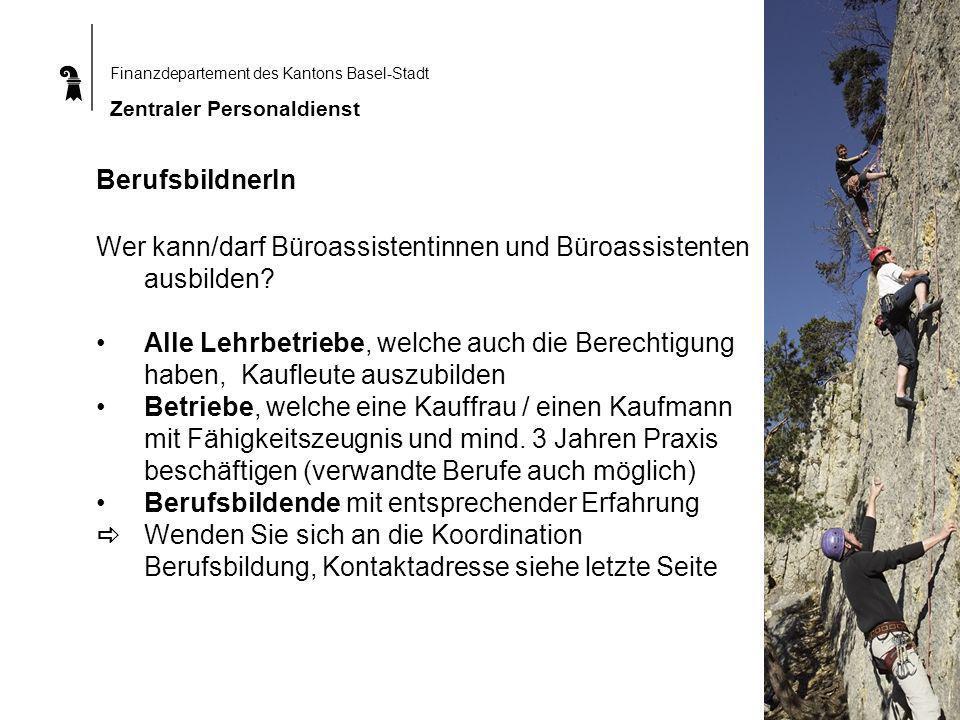 Finanzdepartement des Kantons Basel-Stadt Zentraler Personaldienst BerufsbildnerIn Wer kann/darf Büroassistentinnen und Büroassistenten ausbilden.