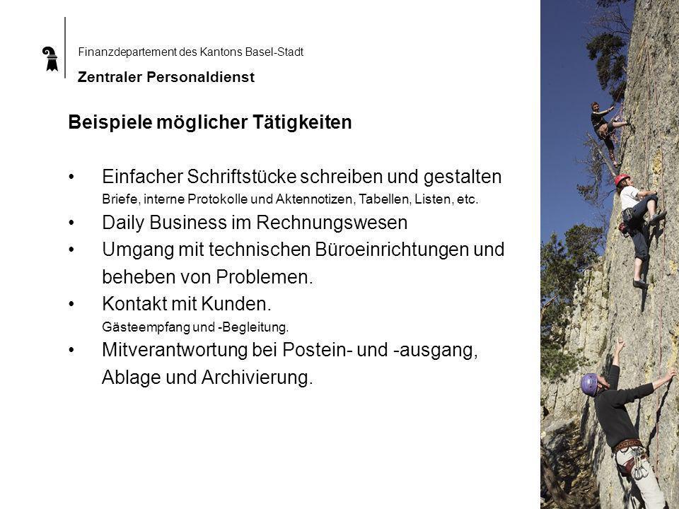 Finanzdepartement des Kantons Basel-Stadt Zentraler Personaldienst Beispiele möglicher Tätigkeiten Einfacher Schriftstücke schreiben und gestalten Briefe, interne Protokolle und Aktennotizen, Tabellen, Listen, etc.
