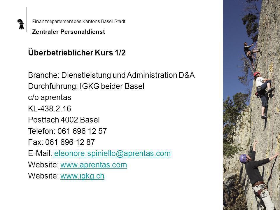 Finanzdepartement des Kantons Basel-Stadt Zentraler Personaldienst Überbetrieblicher Kurs 1/2 Branche: Dienstleistung und Administration D&A Durchführung: IGKG beider Basel c/o aprentas KL-438.2.16 Postfach 4002 Basel Telefon: 061 696 12 57 Fax: 061 696 12 87 E-Mail: eleonore.spiniello@aprentas.com eleonore.spiniello@aprentas.com Website: www.aprentas.comwww.aprentas.com Website: www.igkg.chwww.igkg.ch