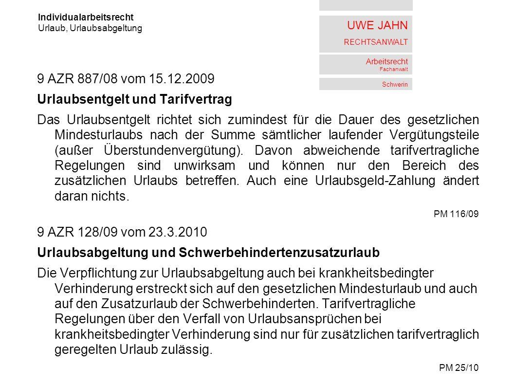 UWE JAHN RECHTSANWALT Arbeitsrecht Fachanwalt Schwerin 9 AZR 887/08 vom 15.12.2009 Urlaubsentgelt und Tarifvertrag Das Urlaubsentgelt richtet sich zumindest für die Dauer des gesetzlichen Mindesturlaubs nach der Summe sämtlicher laufender Vergütungsteile (außer Überstundenvergütung).