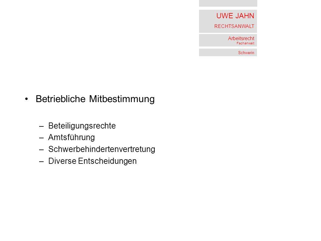UWE JAHN RECHTSANWALT Arbeitsrecht Fachanwalt Schwerin Betriebliche Mitbestimmung –Beteiligungsrechte –Amtsführung –Schwerbehindertenvertretung –Diverse Entscheidungen