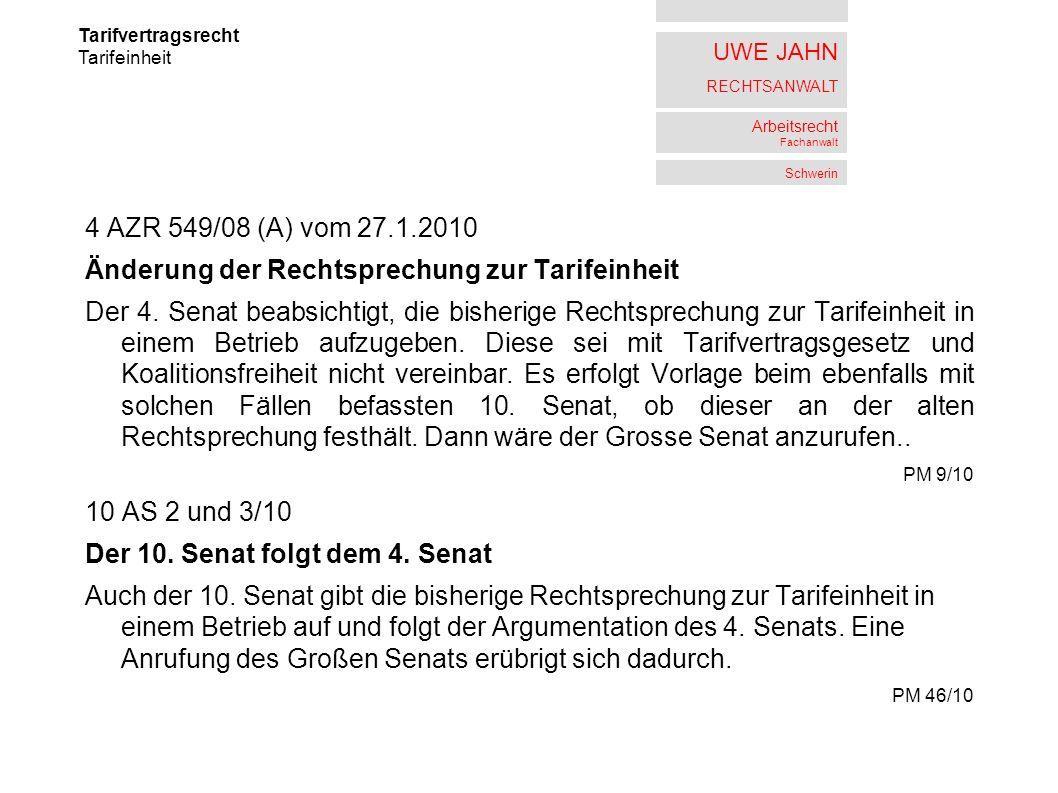 UWE JAHN RECHTSANWALT Arbeitsrecht Fachanwalt Schwerin 4 AZR 549/08 (A) vom 27.1.2010 Änderung der Rechtsprechung zur Tarifeinheit Der 4.