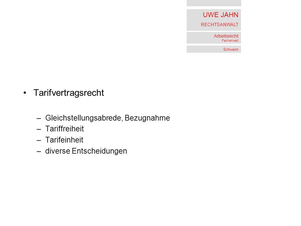 UWE JAHN RECHTSANWALT Arbeitsrecht Fachanwalt Schwerin Tarifvertragsrecht –Gleichstellungsabrede, Bezugnahme –Tariffreiheit –Tarifeinheit –diverse Entscheidungen