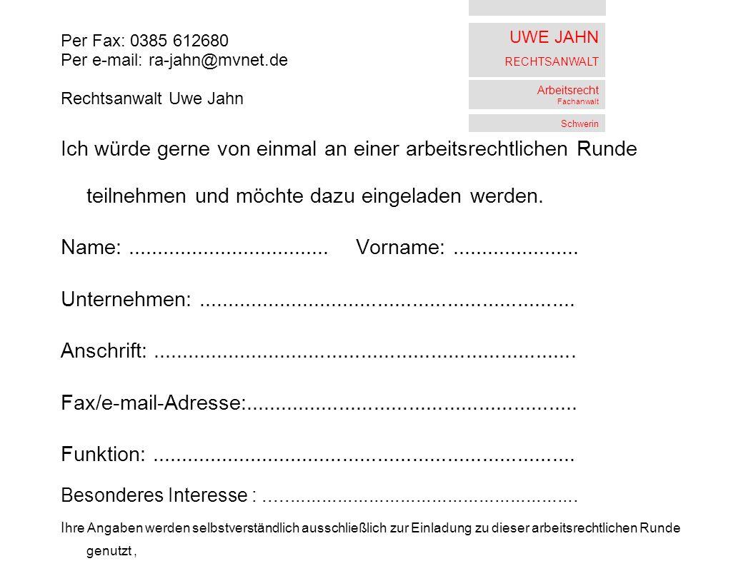 UWE JAHN RECHTSANWALT Arbeitsrecht Fachanwalt Schwerin Ich würde gerne von einmal an einer arbeitsrechtlichen Runde teilnehmen und möchte dazu eingeladen werden.