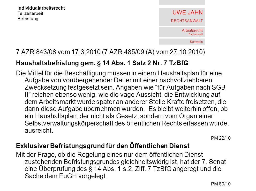 UWE JAHN RECHTSANWALT Arbeitsrecht Fachanwalt Schwerin 7 AZR 843/08 vom 17.3.2010 (7 AZR 485/09 (A) vom 27.10.2010) Haushaltsbefristung gem.