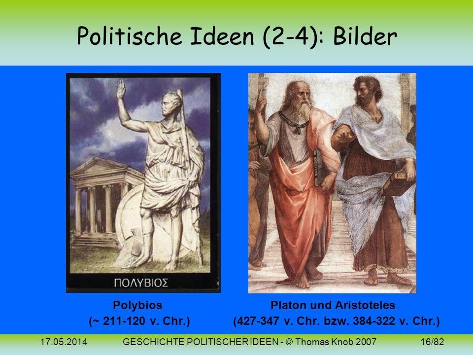 17.05.2014GESCHICHTE POLITISCHER IDEEN - © Thomas Knob 200715/82 Politische Ideen (4): Verfassungskreislauf Polybios unterschied folgende Grundformen