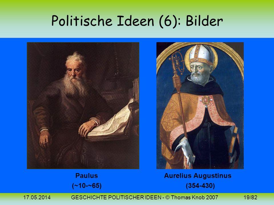 17.05.2014GESCHICHTE POLITISCHER IDEEN - © Thomas Knob 200718/82 Politische Ideen (6): Spätantike Die Spätantike steht unter dem Einfluss des Christen