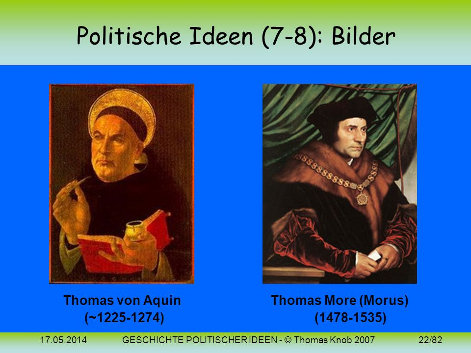 17.05.2014GESCHICHTE POLITISCHER IDEEN - © Thomas Knob 200721/82 Politische Ideen (8): 16. Jh. (Morus) Im Humanismus, der Reformation und der Renaissa