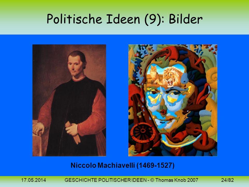 17.05.2014GESCHICHTE POLITISCHER IDEEN - © Thomas Knob 200723/82 Politische Ideen (9): 16. Jh. (Machiavelli) Seit der Sprengung der religiösen Geschlo