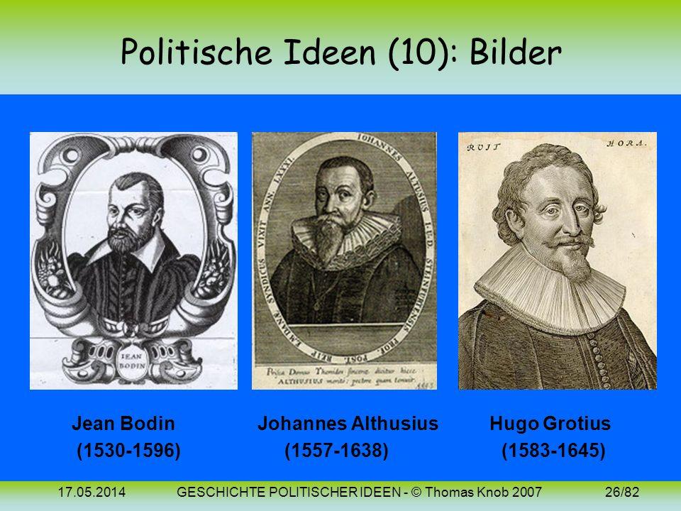 17.05.2014GESCHICHTE POLITISCHER IDEEN - © Thomas Knob 200725/82 Politische Ideen (10): 16./17. Jh. (F, D, NL) Jean Bodin: Er gilt als Begründer des B