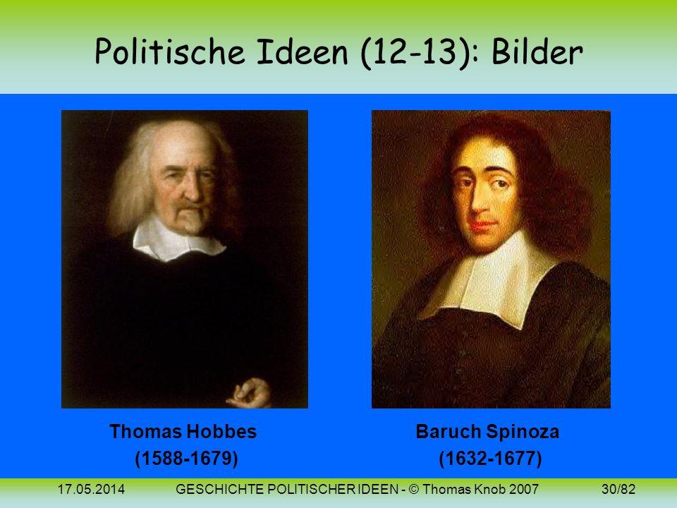 17.05.2014GESCHICHTE POLITISCHER IDEEN - © Thomas Knob 200729/82 Politische Ideen (13): 17. Jh. (Spinoza) Spinoza formuliert erstmals den modernen Ged