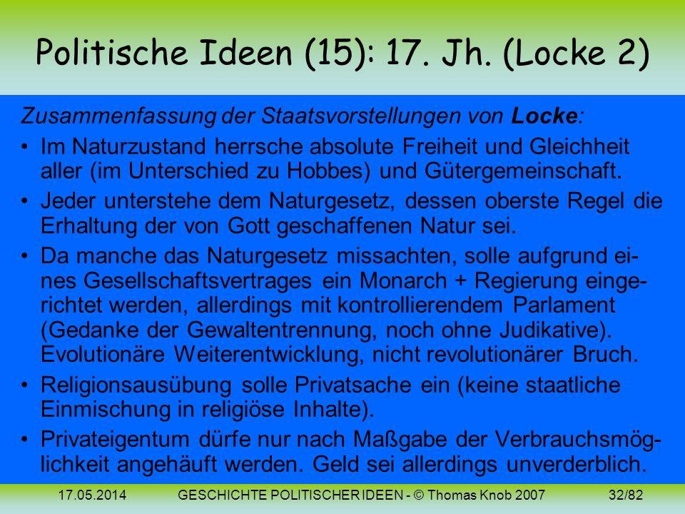 17.05.2014GESCHICHTE POLITISCHER IDEEN - © Thomas Knob 200731/82 Politische Ideen (14): 17. Jh. (Locke 1) Lockes politische Philosophie beeinflusste U