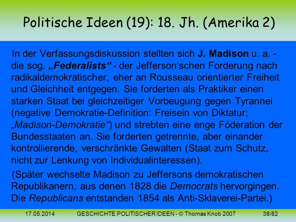17.05.2014GESCHICHTE POLITISCHER IDEEN - © Thomas Knob 200737/82 Politische Ideen (18): 18. Jh. (Amerika 1) 1776 Unabhängigkeitserklärung von 13 briti