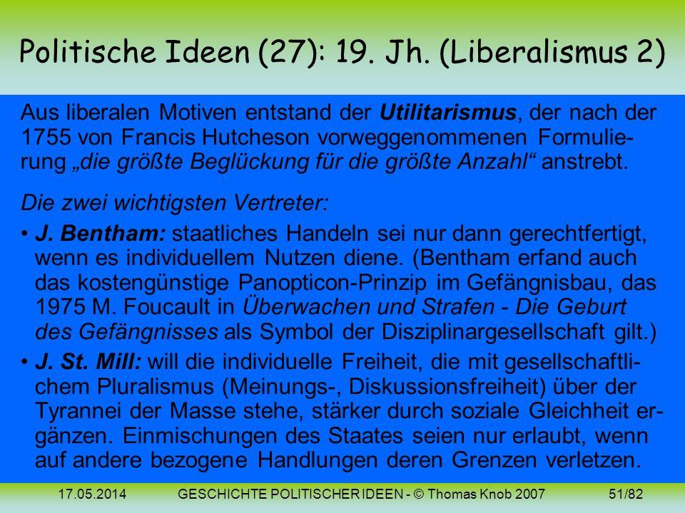 17.05.2014GESCHICHTE POLITISCHER IDEEN - © Thomas Knob 200750/82 Politische Ideen (26): 19. Jh. (Liberalismus 1) Aus einigen der bereits erwähnten Sch