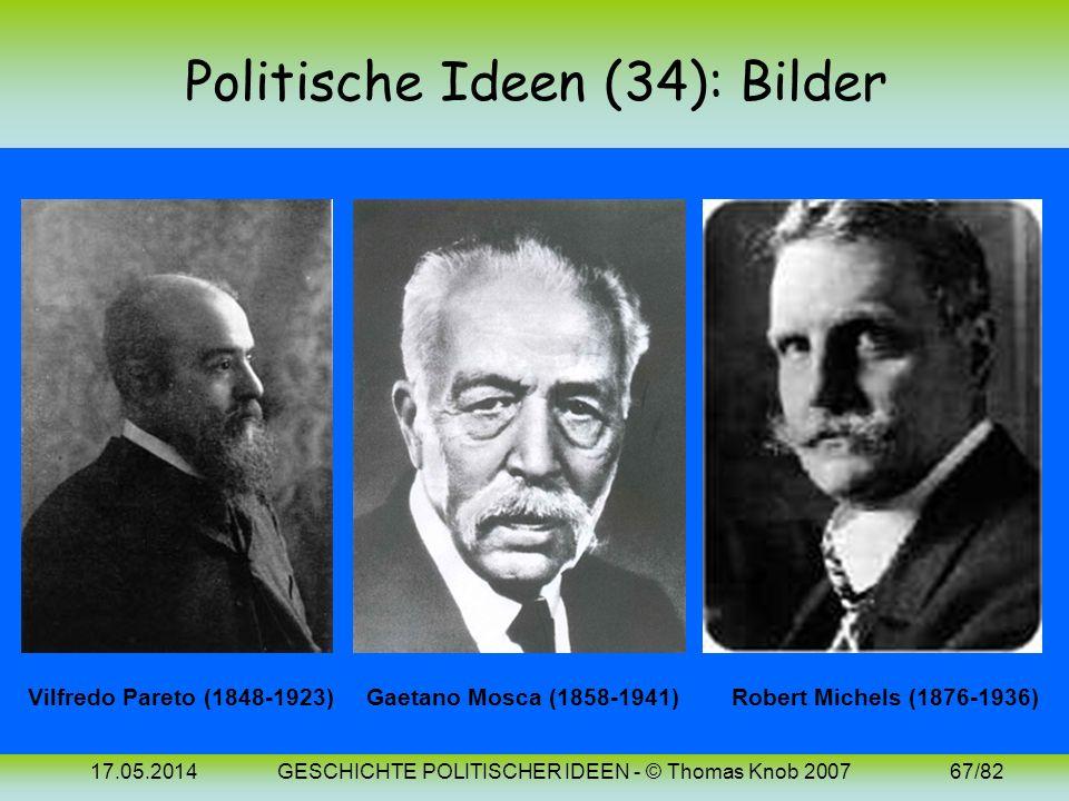 17.05.2014GESCHICHTE POLITISCHER IDEEN - © Thomas Knob 200766/82 Politische Ideen (34): 20. Jh. (Elitentheorie) Die Elitentheorie will nachweisen, das
