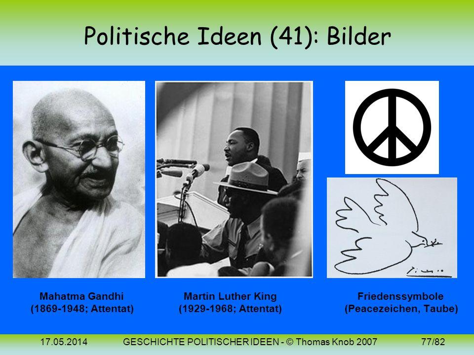 17.05.2014GESCHICHTE POLITISCHER IDEEN - © Thomas Knob 200776/82 Politische Ideen (41): 20. Jh. (Pazifismus) Pazifismus (im Gegensatz zu Bellizismus,