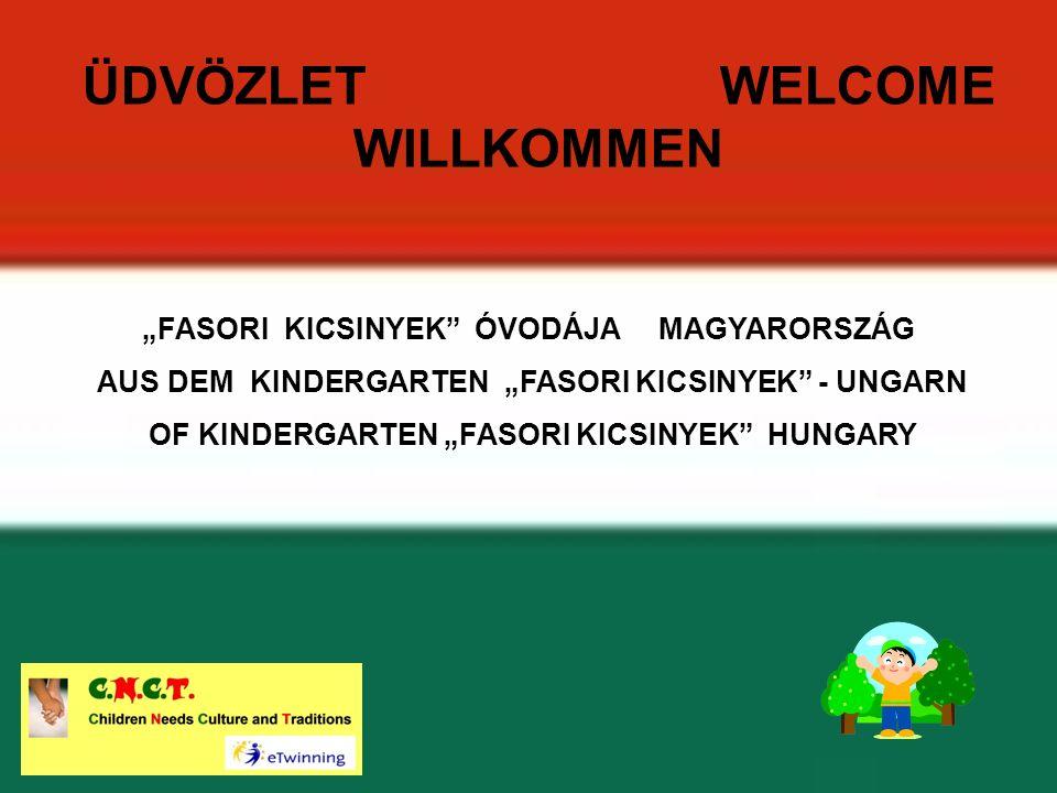 ÜDVÖZLET WELCOME WILLKOMMEN FASORI KICSINYEK ÓVODÁJA MAGYARORSZÁG AUS DEM KINDERGARTEN FASORI KICSINYEK - UNGARN OF KINDERGARTEN FASORI KICSINYEK HUNGARY