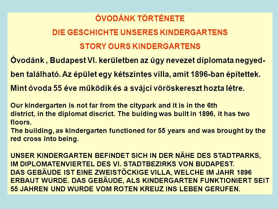 ÓVODÁNK TÖRTÉNETE DIE GESCHICHTE UNSERES KINDERGARTENS STORY OURS KINDERGARTENS Óvodánk, Budapest VI.