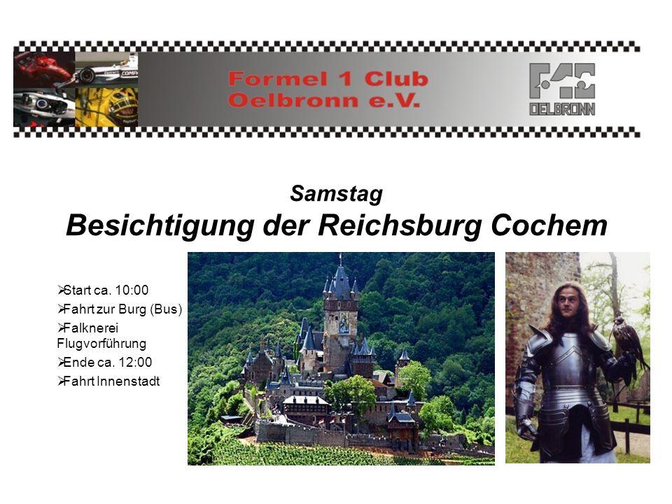 Samstag Besichtigung der Reichsburg Cochem Start ca. 10:00 Fahrt zur Burg (Bus) Falknerei Flugvorführung Ende ca. 12:00 Fahrt Innenstadt