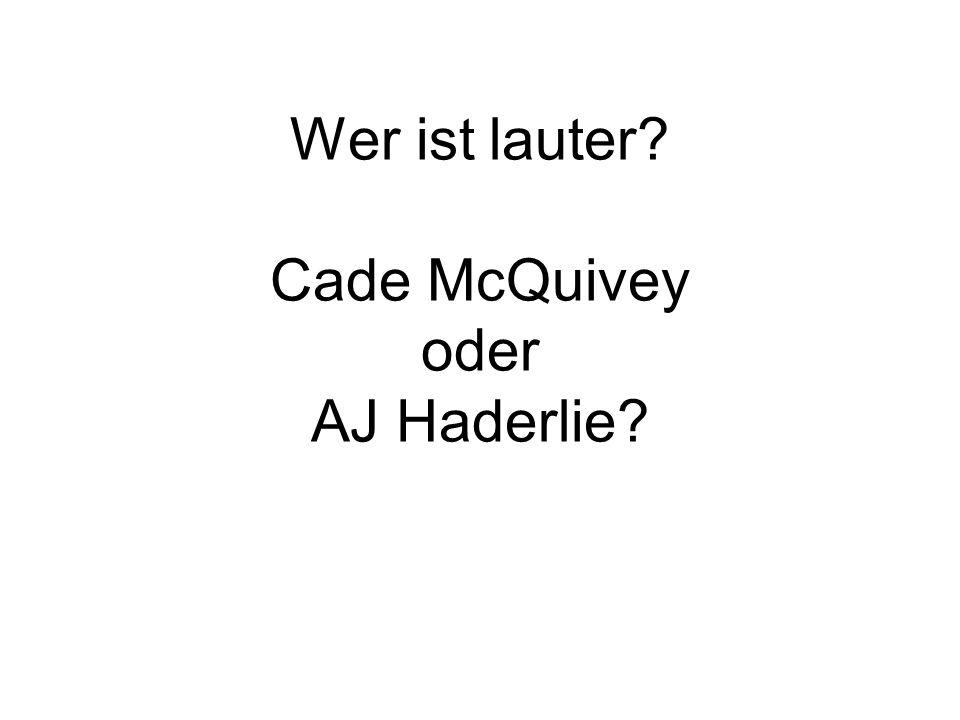 Wer ist lauter? Cade McQuivey oder AJ Haderlie?