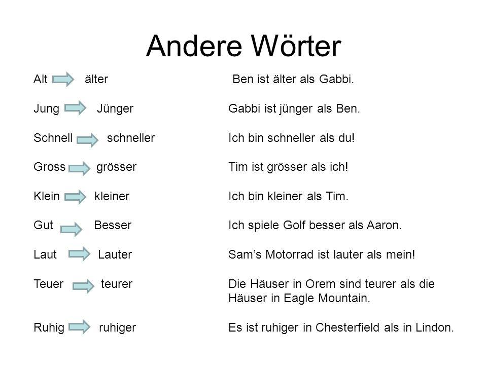 Andere Wörter Alt älter Ben ist älter als Gabbi. Jung JüngerGabbi ist jünger als Ben. Schnell schnellerIch bin schneller als du! Gross grösserTim ist