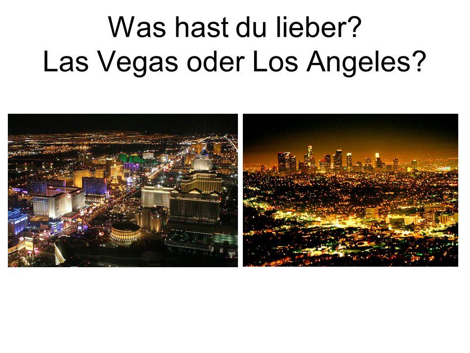 Was hast du lieber? Las Vegas oder Los Angeles?