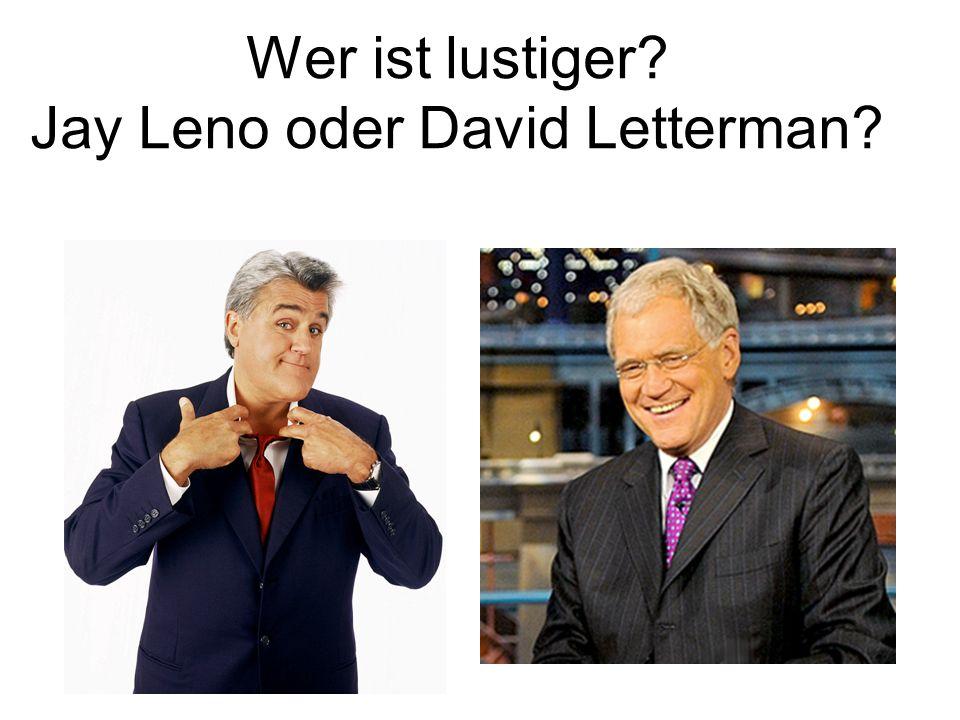 Wer ist lustiger? Jay Leno oder David Letterman?