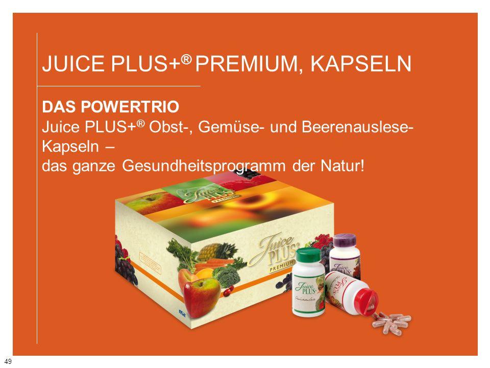 49 JUICE PLUS+ ® PREMIUM, KAPSELN DAS POWERTRIO Juice PLUS+ ® Obst-, Gemüse- und Beerenauslese- Kapseln – das ganze Gesundheitsprogramm der Natur!