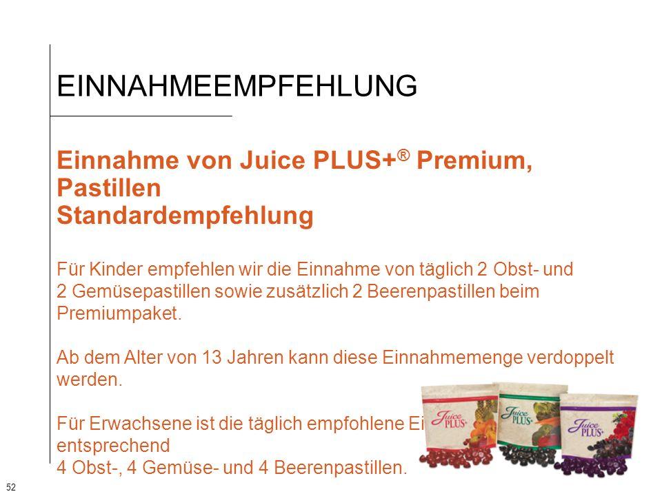 52 EINNAHMEEMPFEHLUNG Einnahme von Juice PLUS+ ® Premium, Pastillen Standardempfehlung Für Kinder empfehlen wir die Einnahme von täglich 2 Obst- und 2