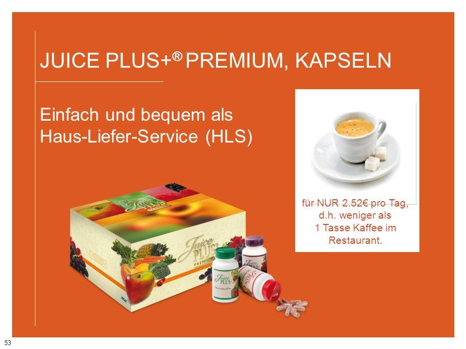 53 JUICE PLUS+ ® PREMIUM, KAPSELN Einfach und bequem als Haus-Liefer-Service (HLS) für NUR 2.52 pro Tag, d.h. weniger als 1 Tasse Kaffee im Restaurant