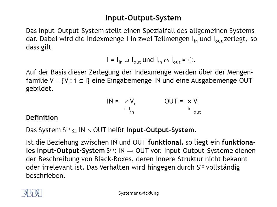 Systementwicklung Input-Output-System Das Input-Output-System stellt einen Spezialfall des allgemeinen Systems dar. Dabei wird die Indexmenge I in zwe