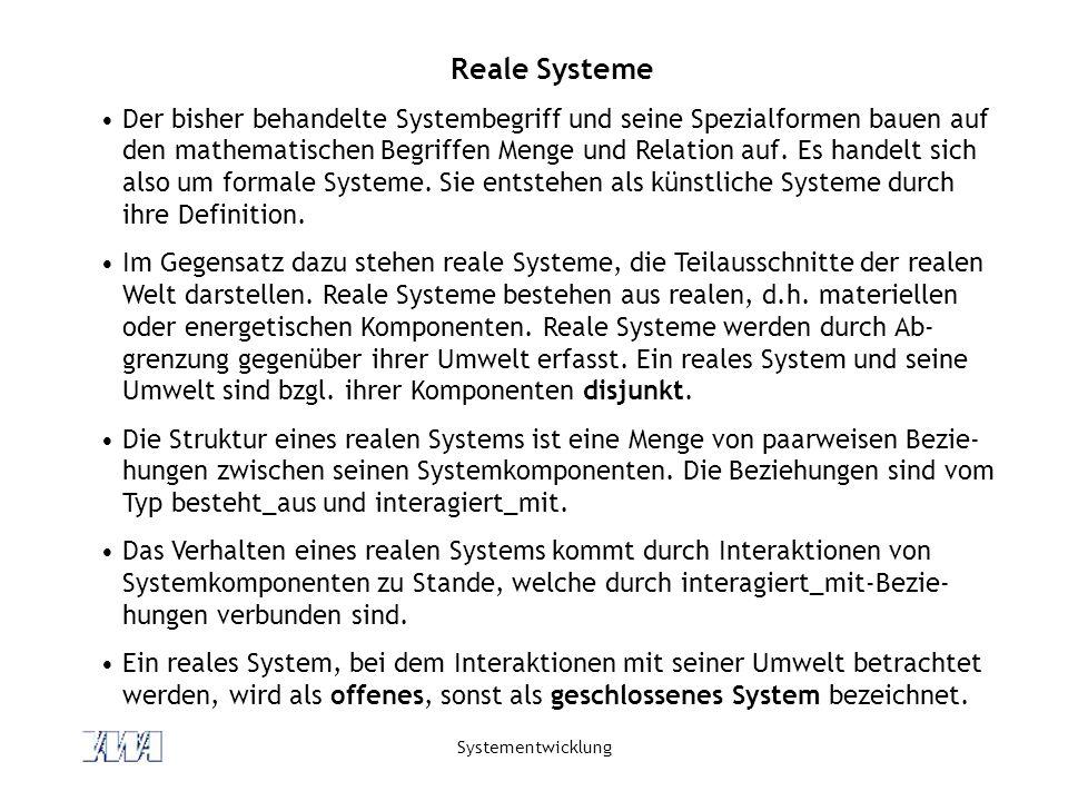 Systementwicklung Reale Systeme Der bisher behandelte Systembegriff und seine Spezialformen bauen auf den mathematischen Begriffen Menge und Relation