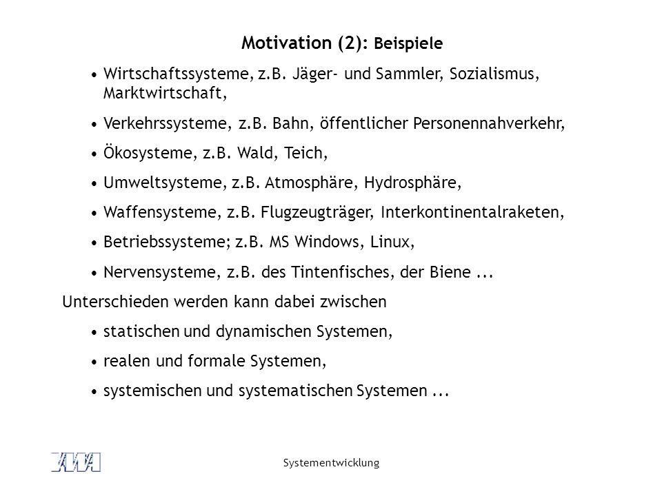 Systementwicklung Motivation (2): Beispiele Wirtschaftssysteme, z.B. Jäger- und Sammler, Sozialismus, Marktwirtschaft, Verkehrssysteme, z.B. Bahn, öff