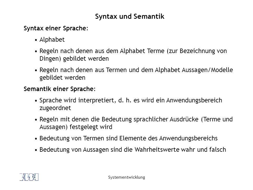 Systementwicklung Syntax und Semantik Syntax einer Sprache: Alphabet Regeln nach denen aus dem Alphabet Terme (zur Bezeichnung von Dingen) gebildet we