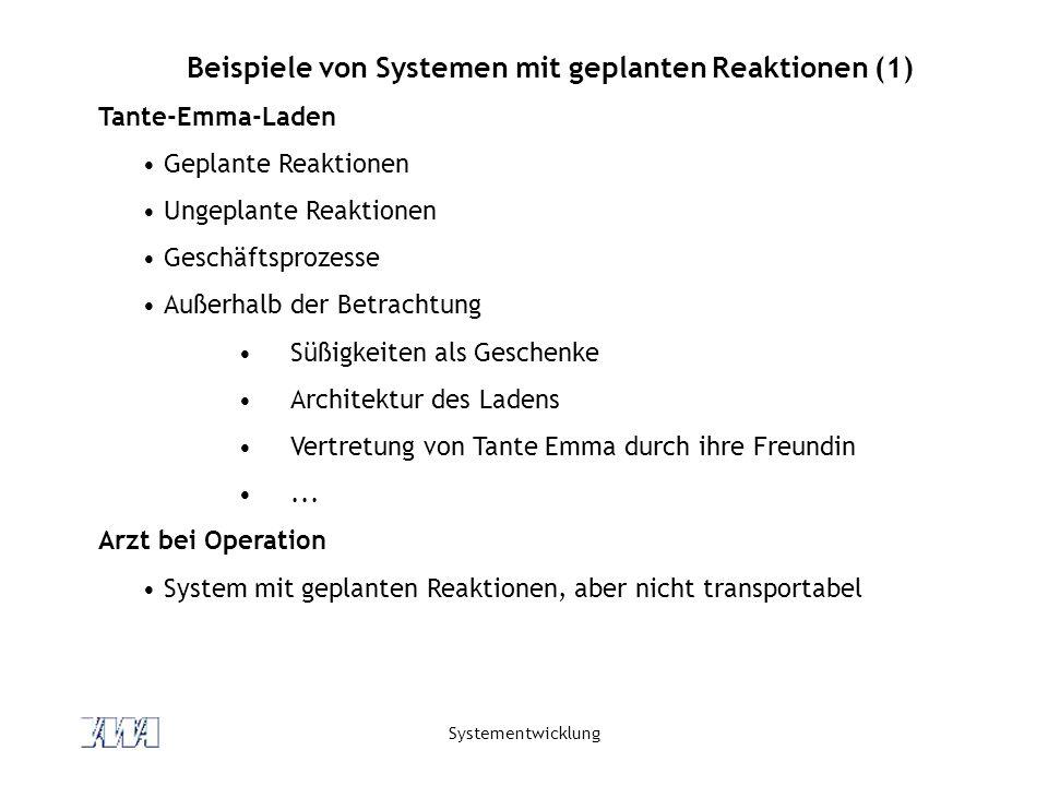 Systementwicklung Beispiele von Systemen mit geplanten Reaktionen (1) Tante-Emma-Laden Geplante Reaktionen Ungeplante Reaktionen Geschäftsprozesse Auß