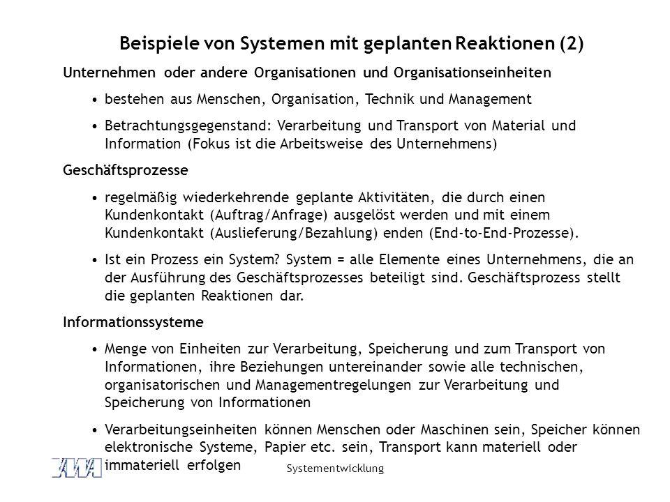 Systementwicklung Beispiele von Systemen mit geplanten Reaktionen (2) Unternehmen oder andere Organisationen und Organisationseinheiten bestehen aus M
