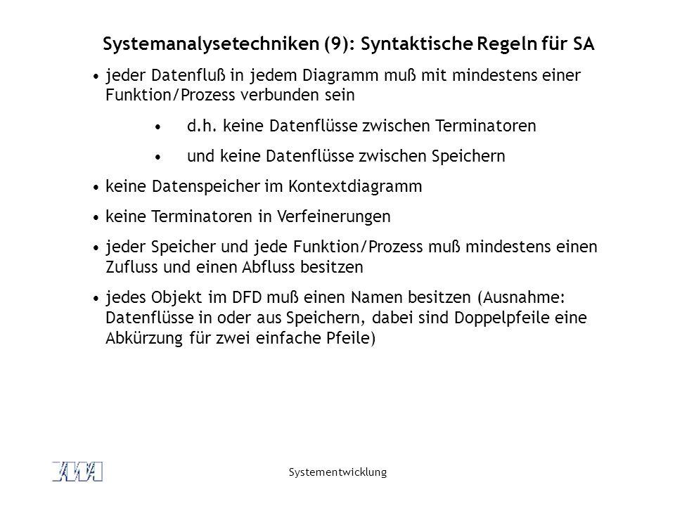 Systementwicklung Systemanalysetechniken (9): Syntaktische Regeln für SA jeder Datenfluß in jedem Diagramm muß mit mindestens einer Funktion/Prozess v