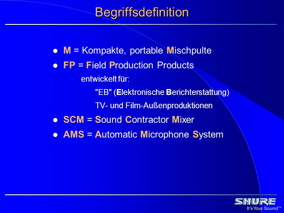 Begriffsdefinition M = Kompakte, portable Mischpulte FP = Field Production Products entwickelt für: