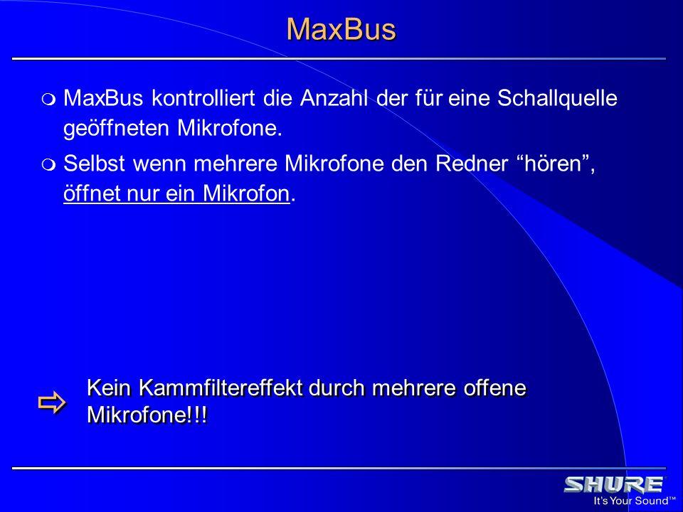 MaxBus MaxBus kontrolliert die Anzahl der für eine Schallquelle geöffneten Mikrofone. Selbst wenn mehrere Mikrofone den Redner hören, öffnet nur ein M